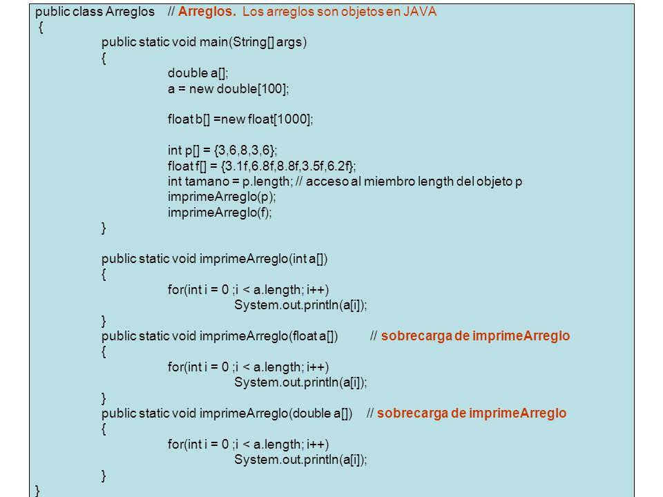 public class Arreglos // Arreglos. Los arreglos son objetos en JAVA