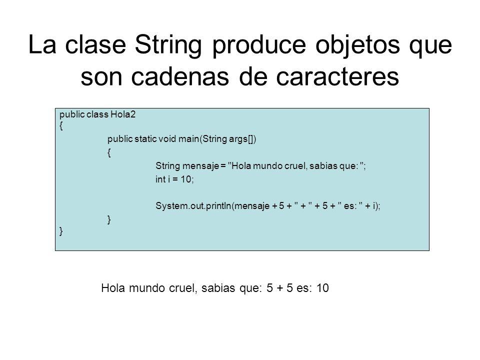 La clase String produce objetos que son cadenas de caracteres