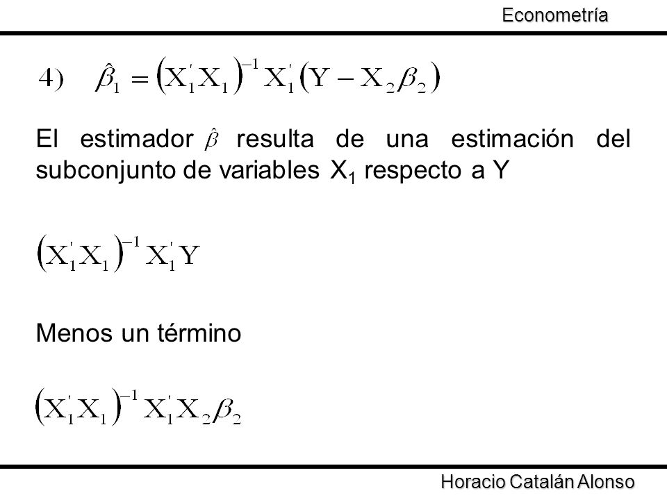 Econometría Taller de Econometría. El estimador resulta de una estimación del subconjunto de variables X1 respecto a Y.