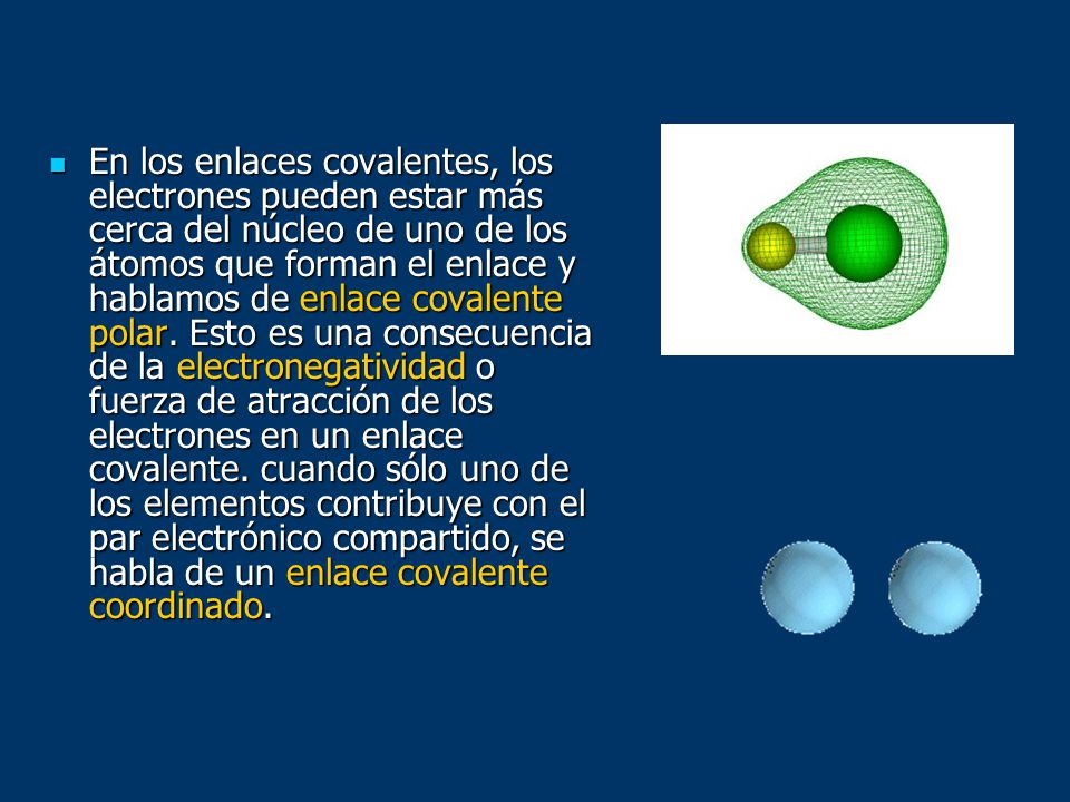En los enlaces covalentes, los electrones pueden estar más cerca del núcleo de uno de los átomos que forman el enlace y hablamos de enlace covalente polar.