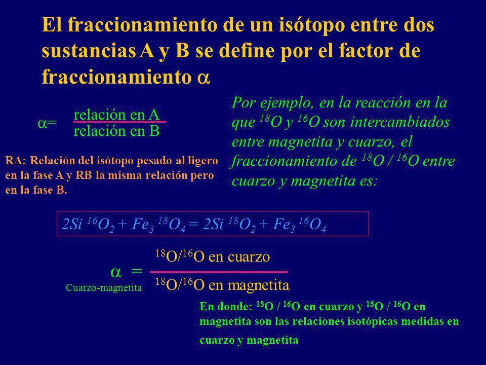 El fraccionamiento de un isótopo entre dos sustancias A y B se define por el factor de fraccionamiento a