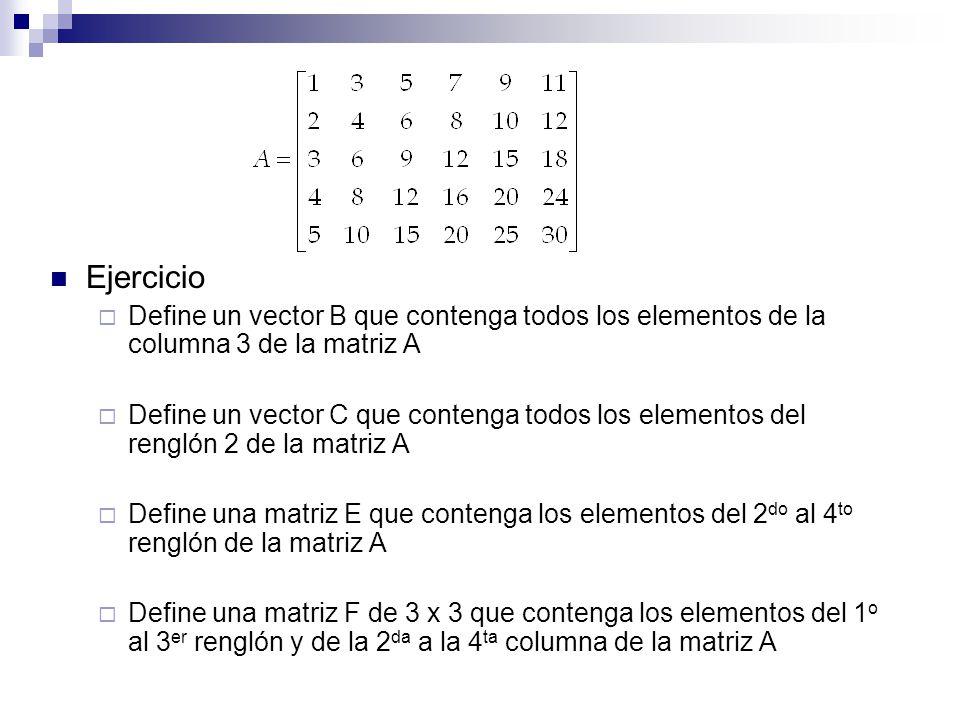 Ejercicio Define un vector B que contenga todos los elementos de la columna 3 de la matriz A.