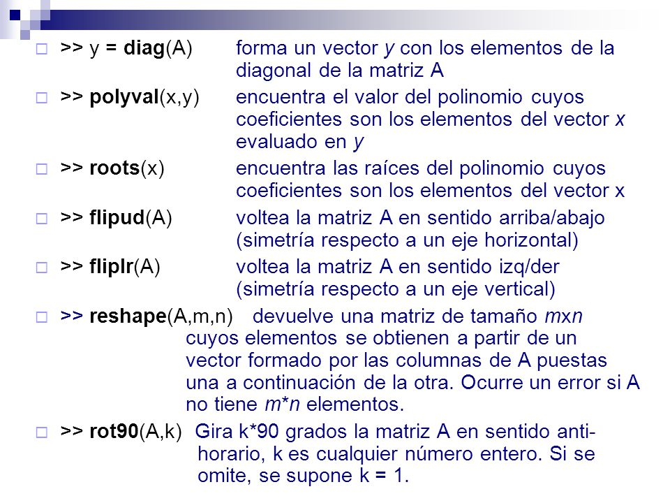 >> y = diag(A). forma un vector y con los elementos de la