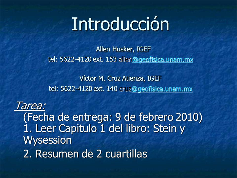 Introducción Allen Husker, IGEF tel: 5622-4120 ext. 153 allen@geofisica.unam.mx Víctor M. Cruz Atienza, IGEF tel: 5622-4120 ext. 140 cruz@geofisica.unam.mx