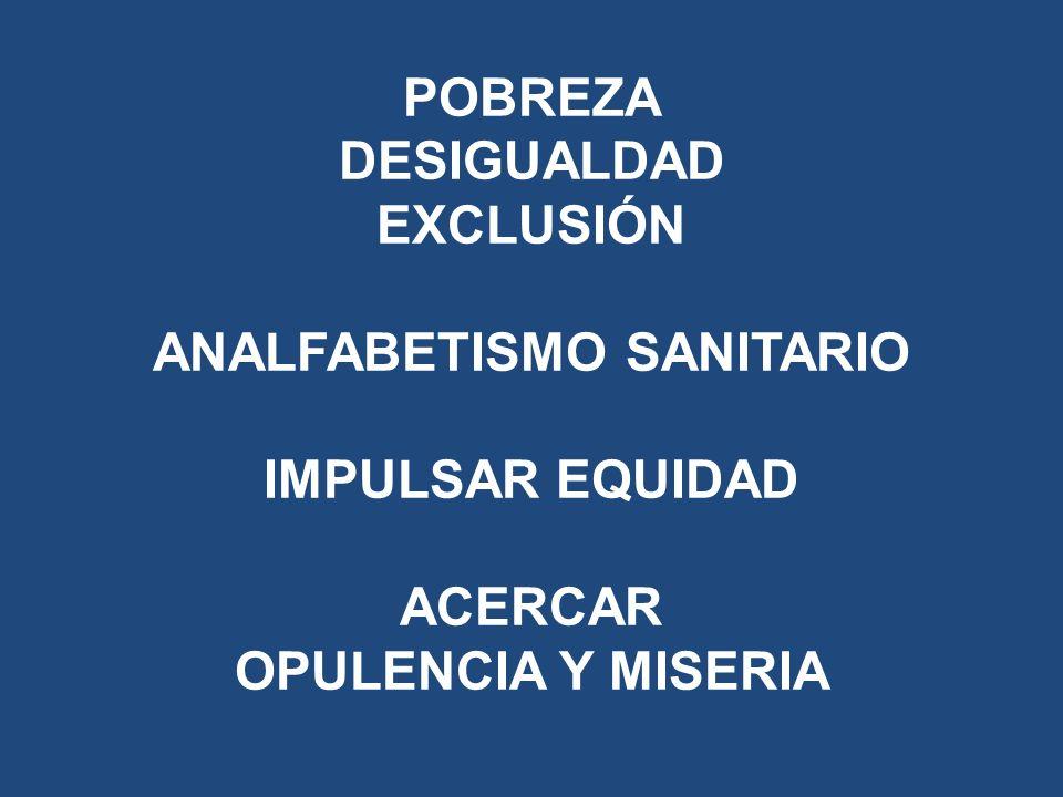 POBREZA DESIGUALDAD EXCLUSIÓN ANALFABETISMO SANITARIO IMPULSAR EQUIDAD ACERCAR OPULENCIA Y MISERIA