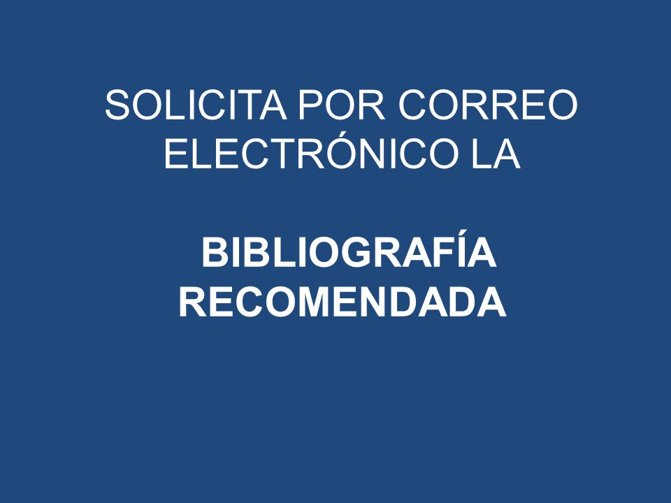 SOLICITA POR CORREO ELECTRÓNICO LA BIBLIOGRAFÍA RECOMENDADA