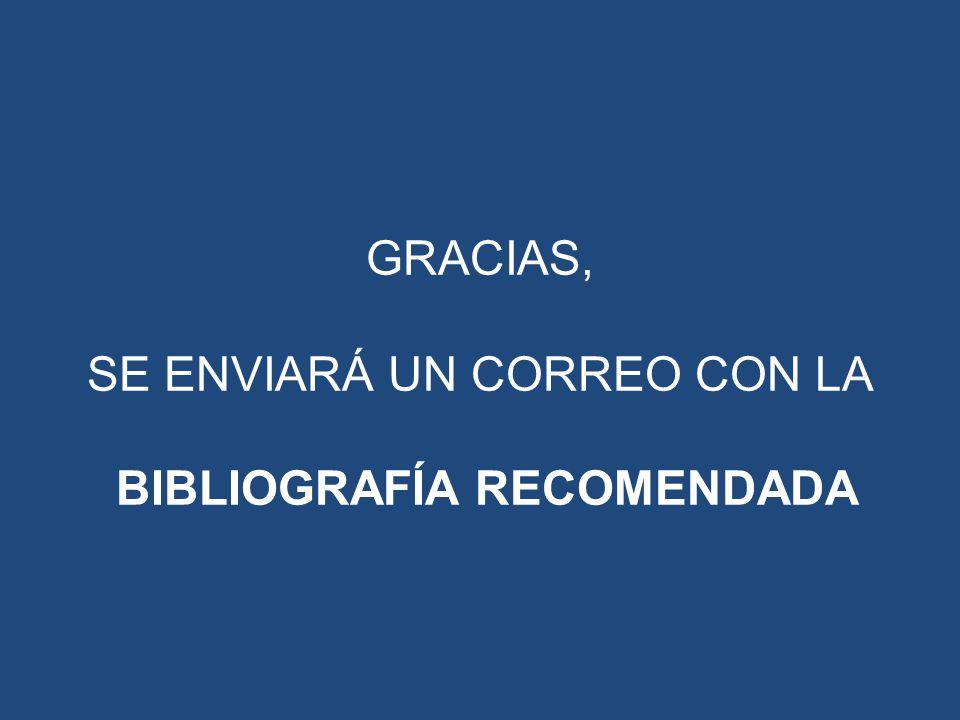GRACIAS, SE ENVIARÁ UN CORREO CON LA BIBLIOGRAFÍA RECOMENDADA