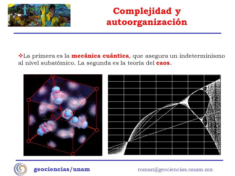 La primera es la mecánica cuántica, que asegura un indeterminismo al nivel subatómico. La segunda es la teoría del caos.