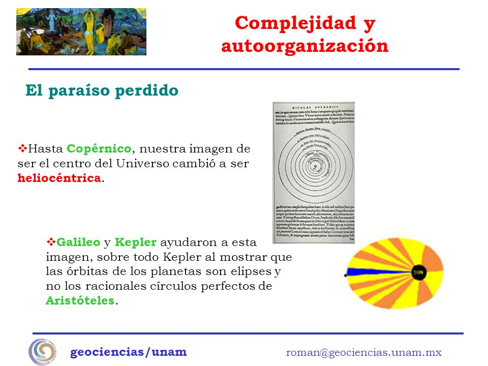 El paraíso perdido Hasta Copérnico, nuestra imagen de ser el centro del Universo cambió a ser heliocéntrica.