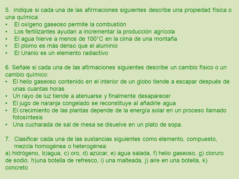 5. Indique si cada una de las afirmaciones siguientes describe una propiedad física o una química: