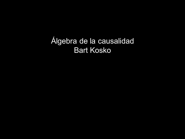 Álgebra de la causalidad Bart Kosko