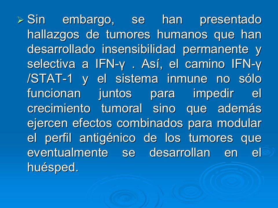 Sin embargo, se han presentado hallazgos de tumores humanos que han desarrollado insensibilidad permanente y selectiva a IFN-γ .