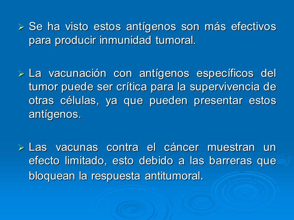 Se ha visto estos antígenos son más efectivos para producir inmunidad tumoral.