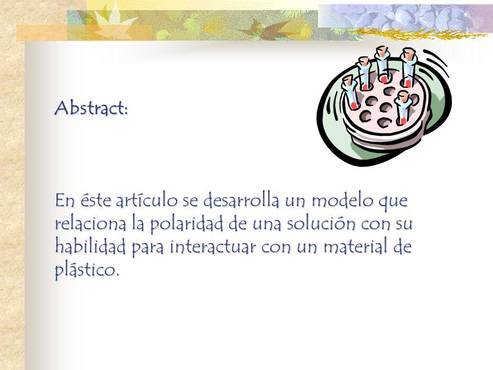 Abstract: En éste artículo se desarrolla un modelo que relaciona la polaridad de una solución con su habilidad para interactuar con un material de plástico.