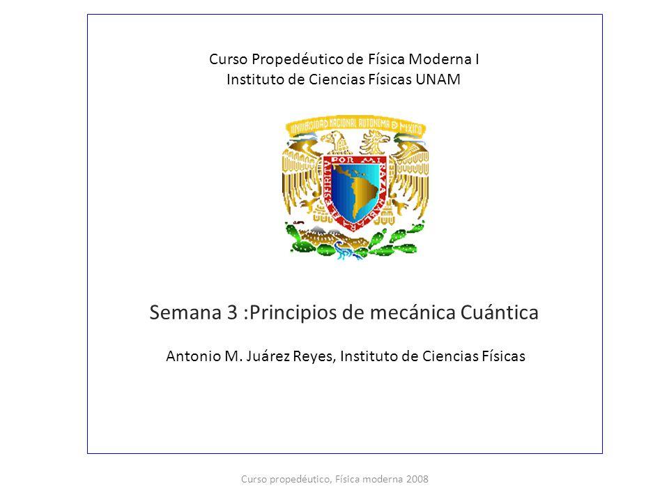 Semana 3 :Principios de mecánica Cuántica