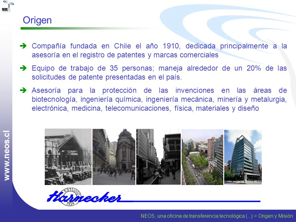Origen www.neos.cl. Compañía fundada en Chile el año 1910, dedicada principalmente a la asesoría en el registro de patentes y marcas comerciales.