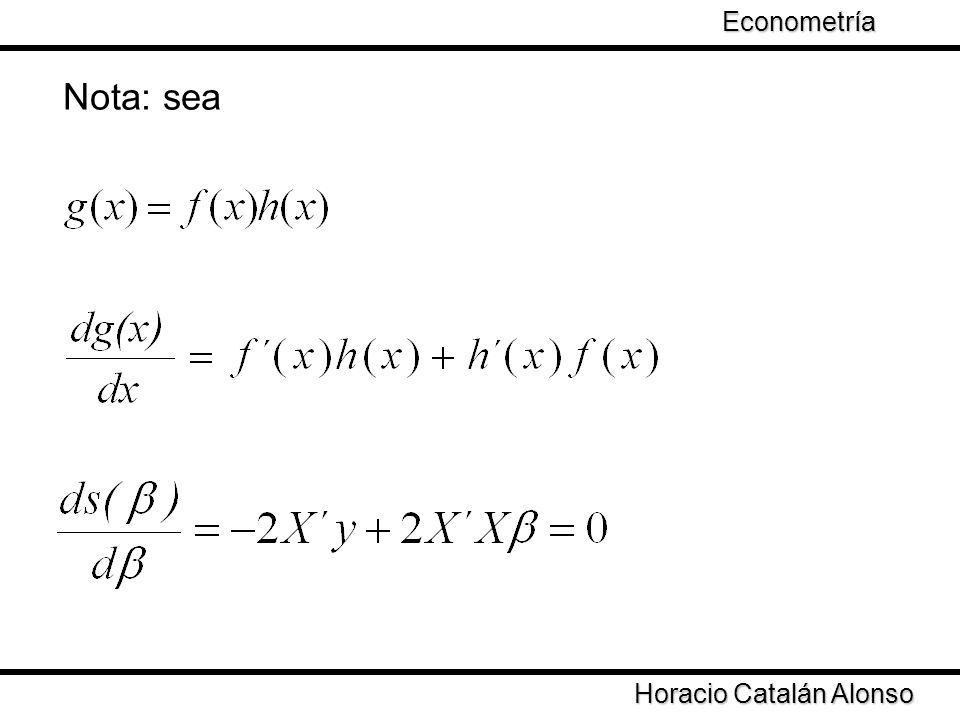 Econometría Taller de Econometría Nota: sea Horacio Catalán Alonso
