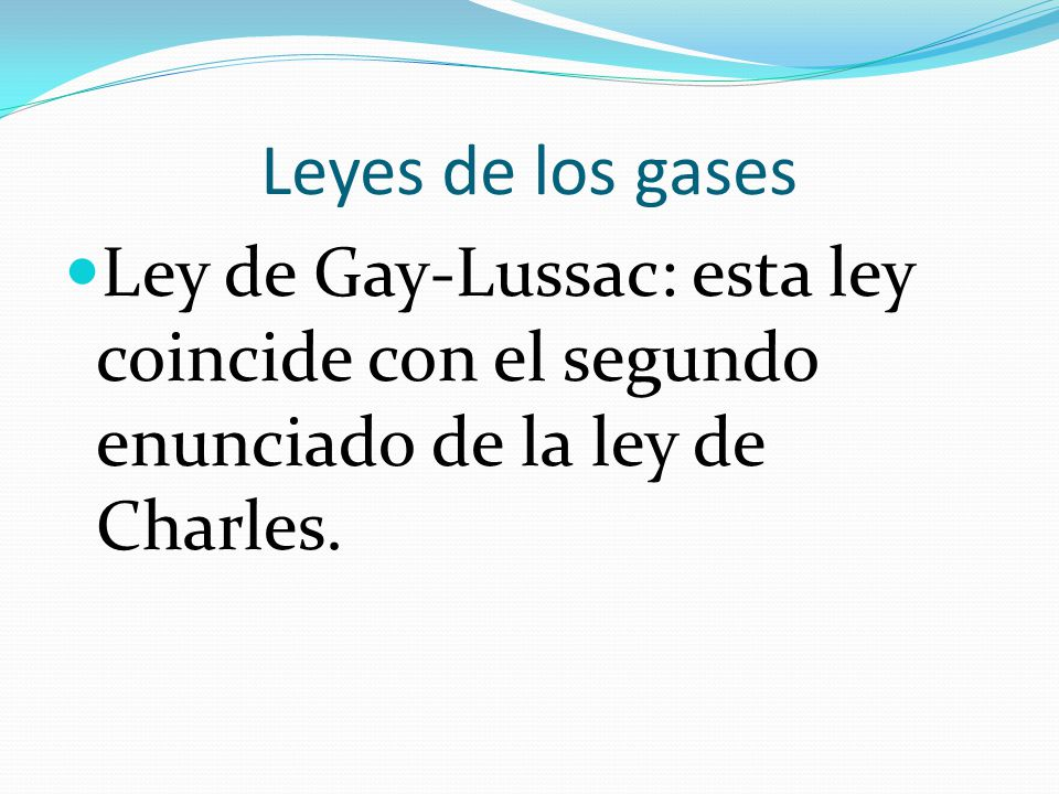Leyes de los gases Ley de Gay-Lussac: esta ley coincide con el segundo enunciado de la ley de Charles.