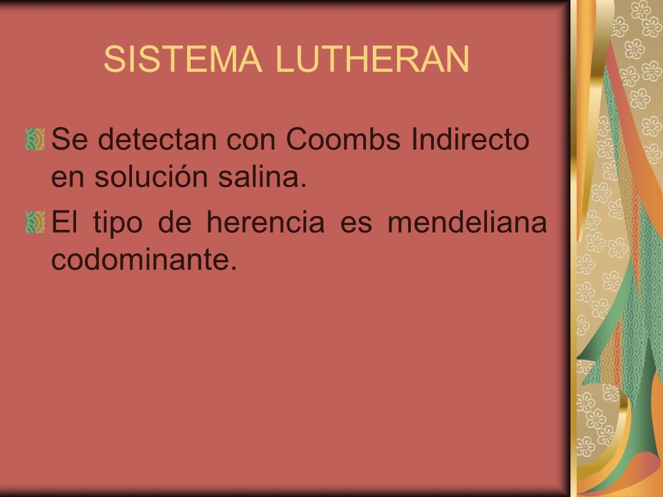 SISTEMA LUTHERAN Se detectan con Coombs Indirecto en solución salina.