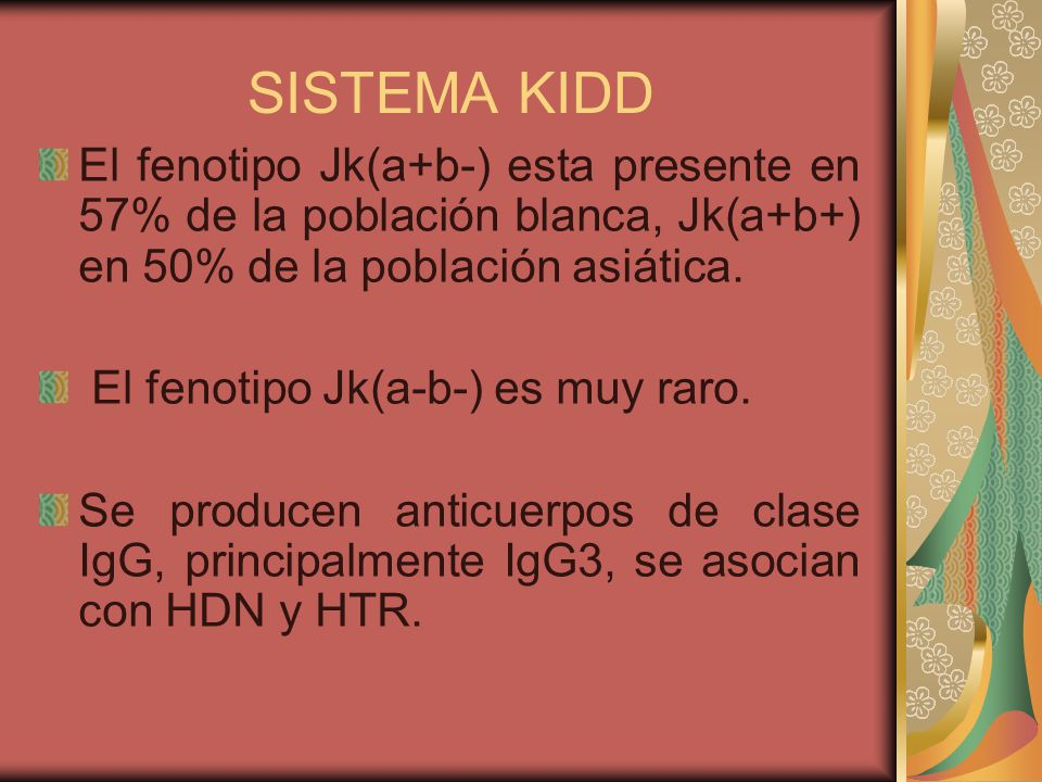 SISTEMA KIDD El fenotipo Jk(a+b-) esta presente en 57% de la población blanca, Jk(a+b+) en 50% de la población asiática.