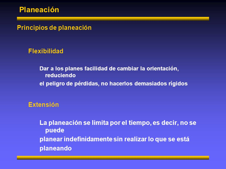 Planeación Principios de planeación Flexibilidad Extensión