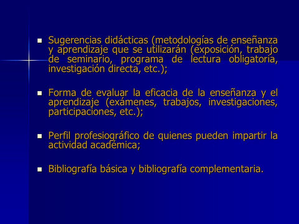 Sugerencias didácticas (metodologías de enseñanza y aprendizaje que se utilizarán (exposición, trabajo de seminario, programa de lectura obligatoria, investigación directa, etc.);