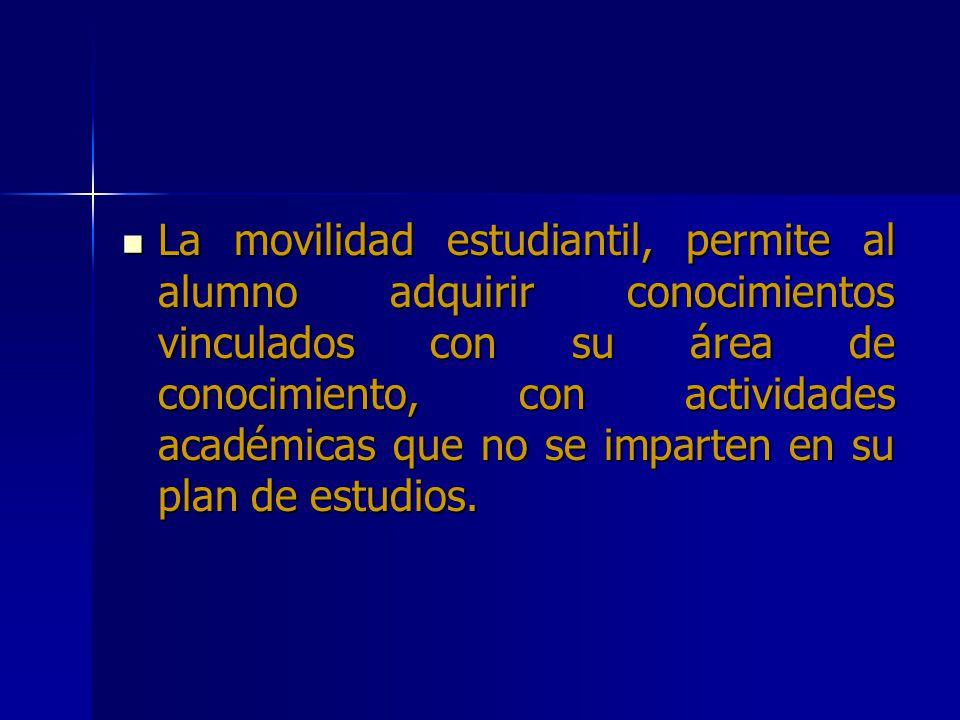 La movilidad estudiantil, permite al alumno adquirir conocimientos vinculados con su área de conocimiento, con actividades académicas que no se imparten en su plan de estudios.