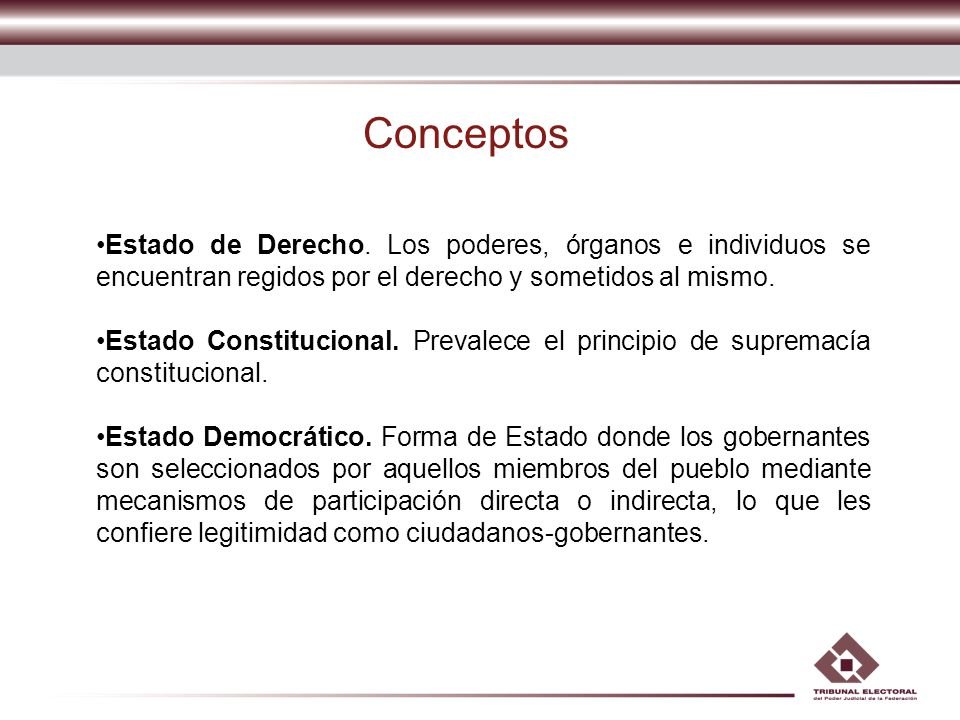 Conceptos Estado de Derecho. Los poderes, órganos e individuos se encuentran regidos por el derecho y sometidos al mismo.
