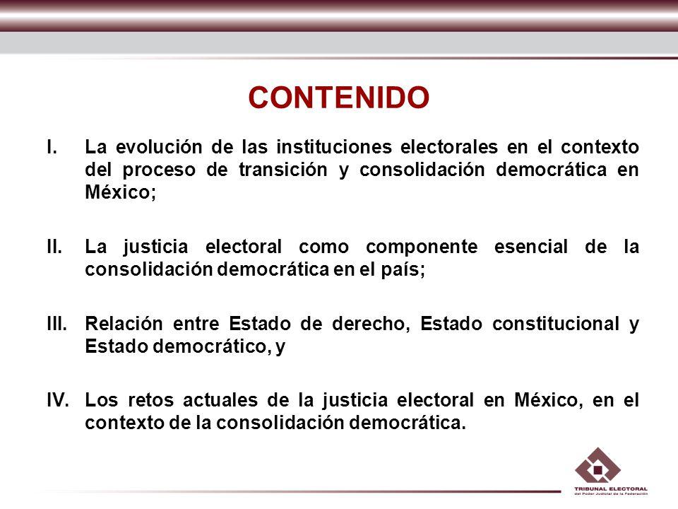 CONTENIDO La evolución de las instituciones electorales en el contexto del proceso de transición y consolidación democrática en México;