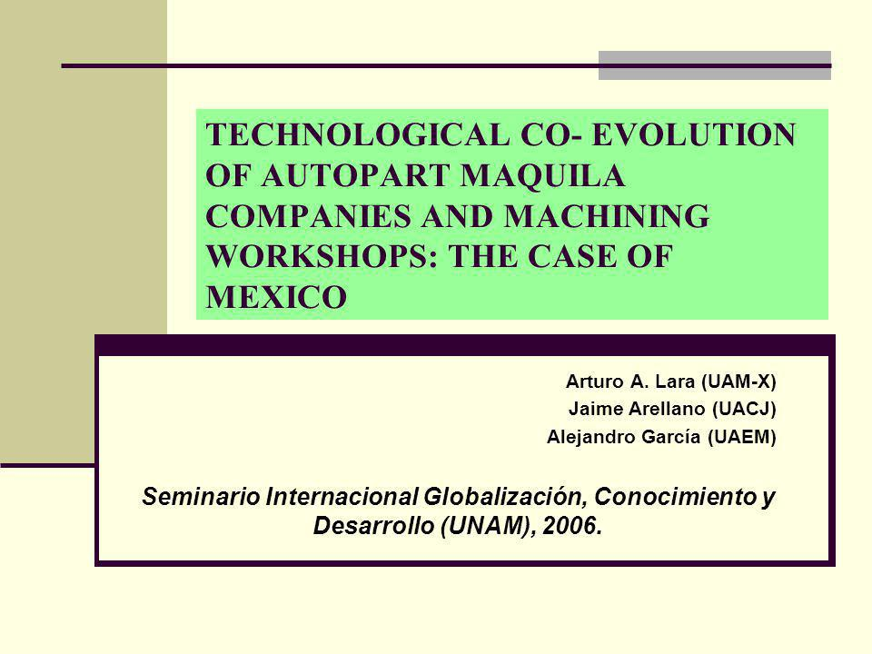 TECHNOLOGICAL CO- EVOLUTION OF AUTOPART MAQUILA COMPANIES AND MACHINING WORKSHOPS: THE CASE OF MEXICO