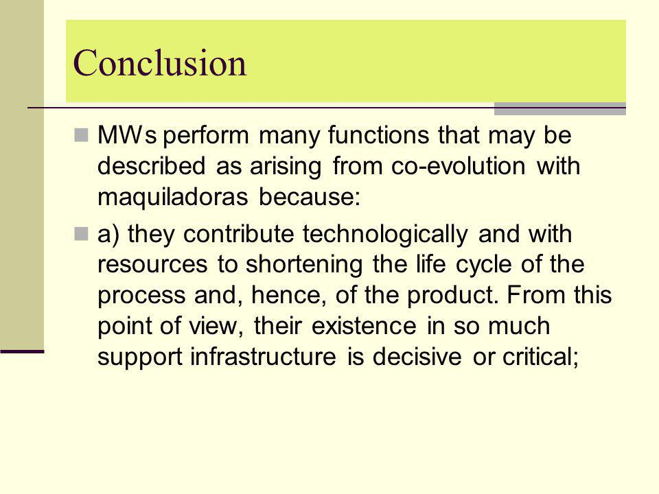 Conclusion MWs perform many functions that may be described as arising from co-evolution with maquiladoras because: