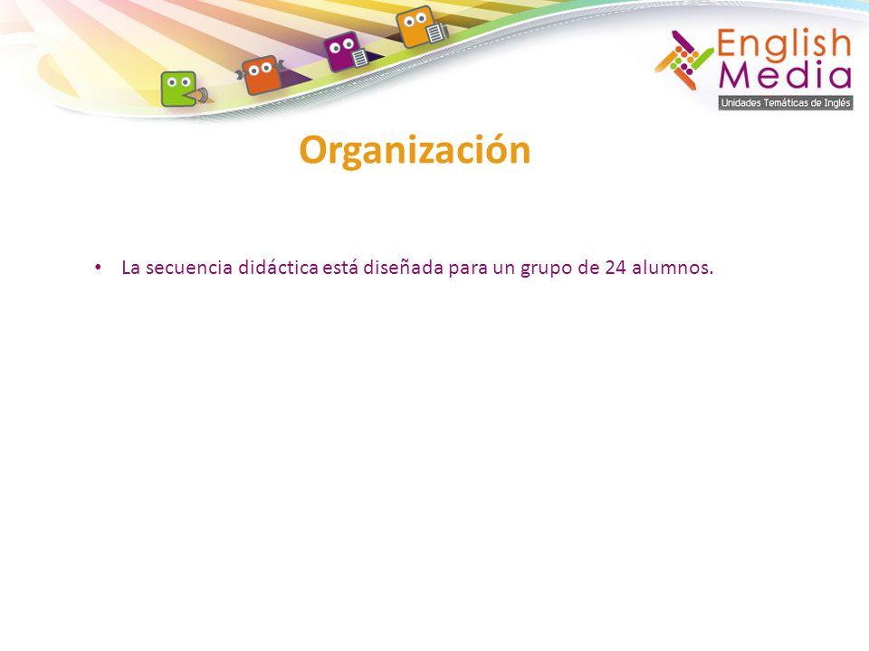 Organización La secuencia didáctica está diseñada para un grupo de 24 alumnos.