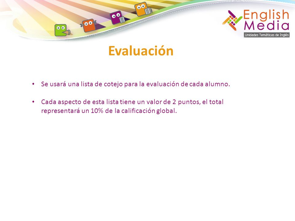 Evaluación Se usará una lista de cotejo para la evaluación de cada alumno.