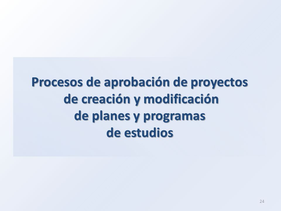 Procesos de aprobación de proyectos de creación y modificación de planes y programas de estudios