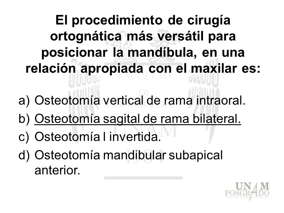 El procedimiento de cirugía ortognática más versátil para posicionar la mandíbula, en una relación apropiada con el maxilar es: