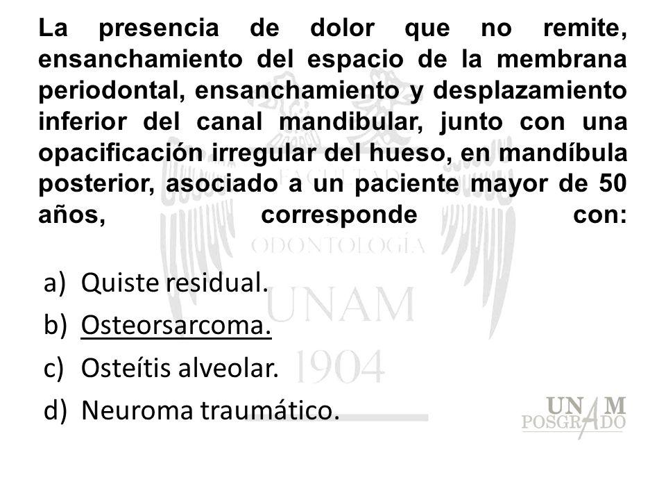 Quiste residual. Osteorsarcoma. Osteítis alveolar. Neuroma traumático.