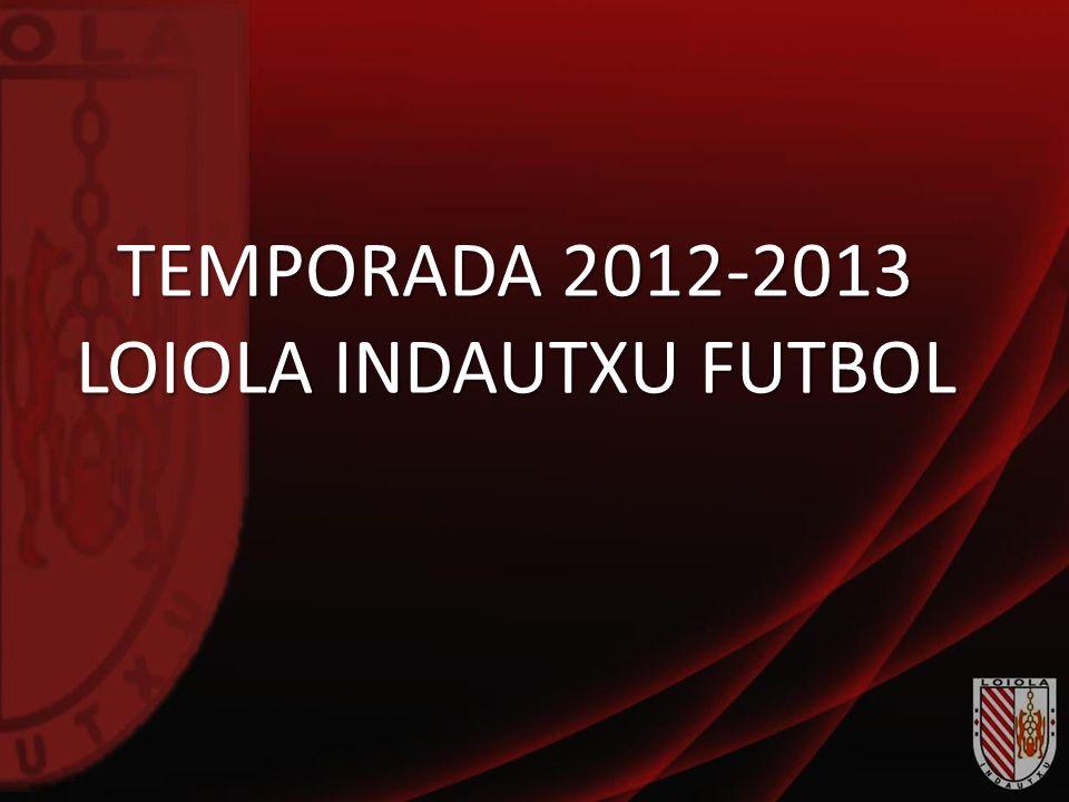TEMPORADA 2012-2013 LOIOLA INDAUTXU FUTBOL