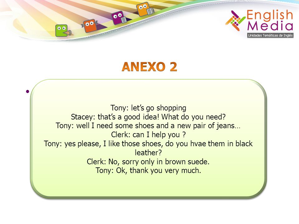 ANEXO 2 Talk about shopping for clothes. Tony: let's go shopping
