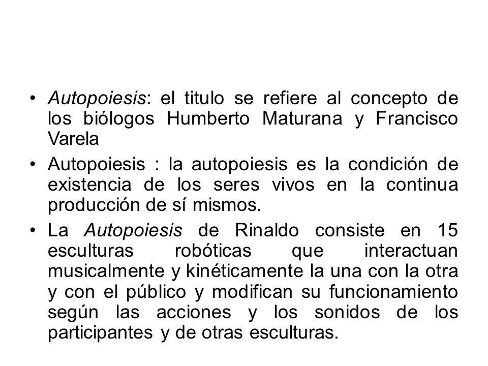 Autopoiesis: el titulo se refiere al concepto de los biólogos Humberto Maturana y Francisco Varela