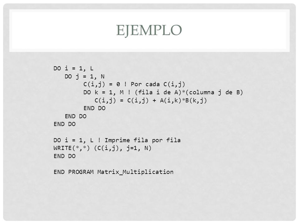 Ejemplo DO i = 1, L DO j = 1, N C(i,j) = 0 ! Por cada C(i,j)