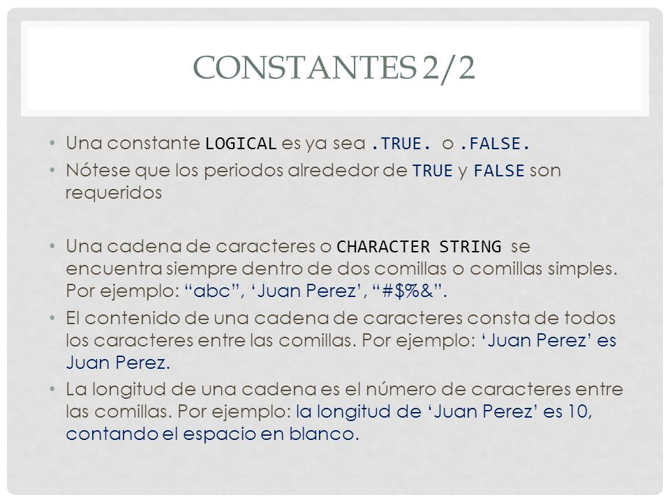 Constantes 2/2 Una constante LOGICAL es ya sea .TRUE. o .FALSE.