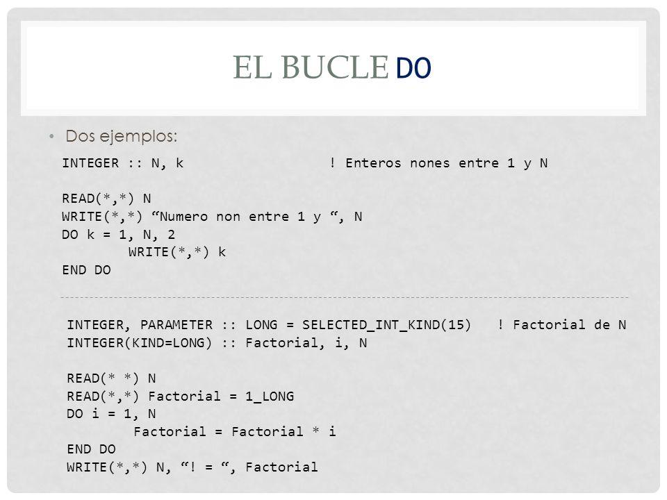 El bucle Do Dos ejemplos: INTEGER :: N, k ! Enteros nones entre 1 y N
