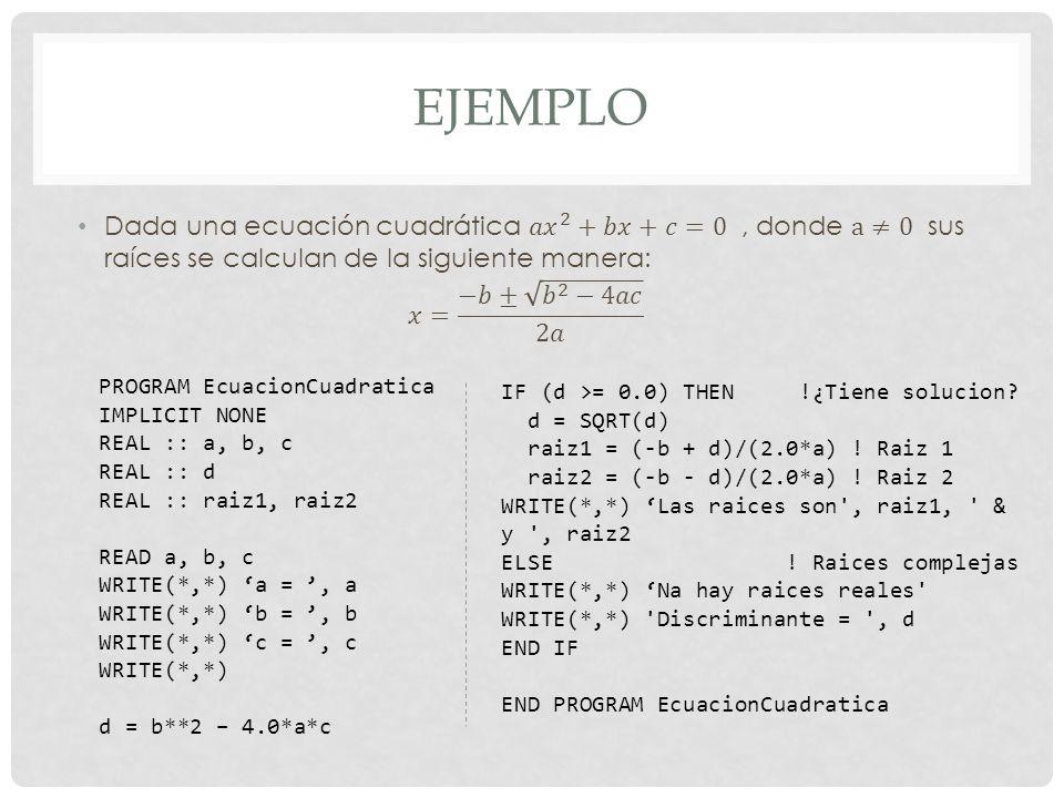 EJEMPLO Dada una ecuación cuadrática 𝑎 𝑥 2 +𝑏𝑥+𝑐=0 , donde a≠0 sus raíces se calculan de la siguiente manera: