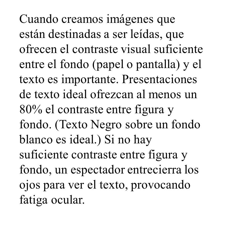 Cuando creamos imágenes que están destinadas a ser leídas, que ofrecen el contraste visual suficiente entre el fondo (papel o pantalla) y el texto es importante.