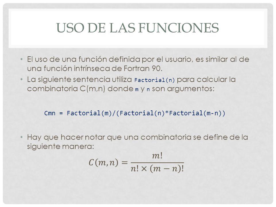 Uso de las funciones Cmn = Factorial(m)/(Factorial(n)*Factorial(m-n))