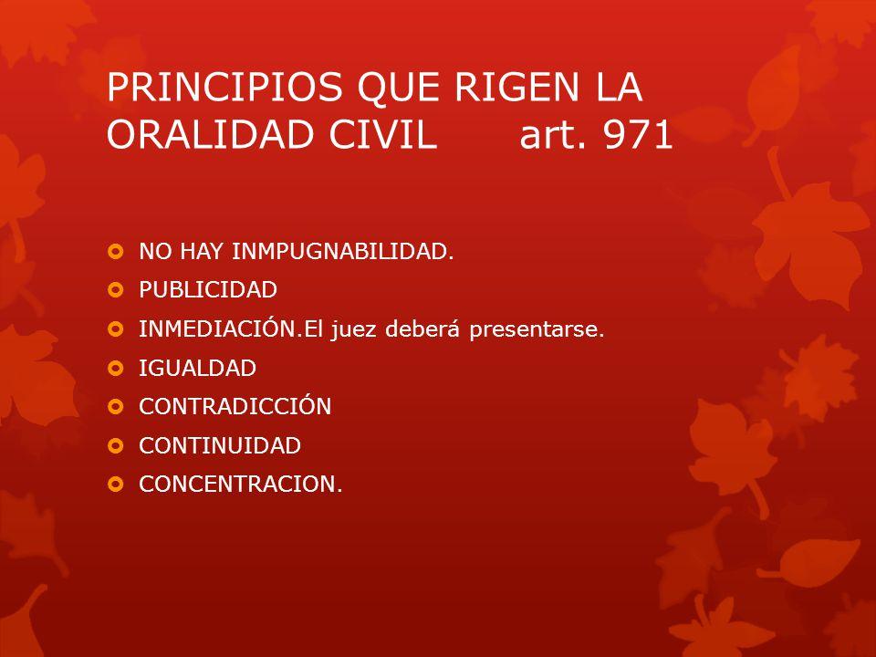 PRINCIPIOS QUE RIGEN LA ORALIDAD CIVIL art. 971