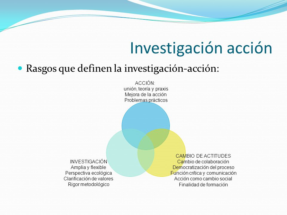 Investigación acción Rasgos que definen la investigación-acción: