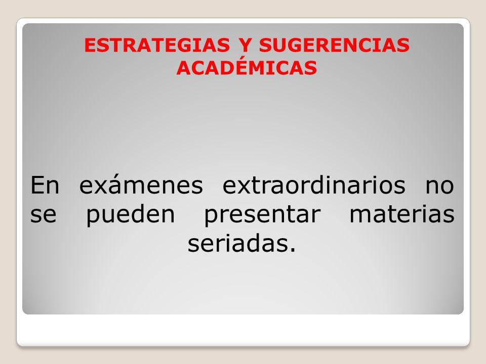En exámenes extraordinarios no se pueden presentar materias seriadas.