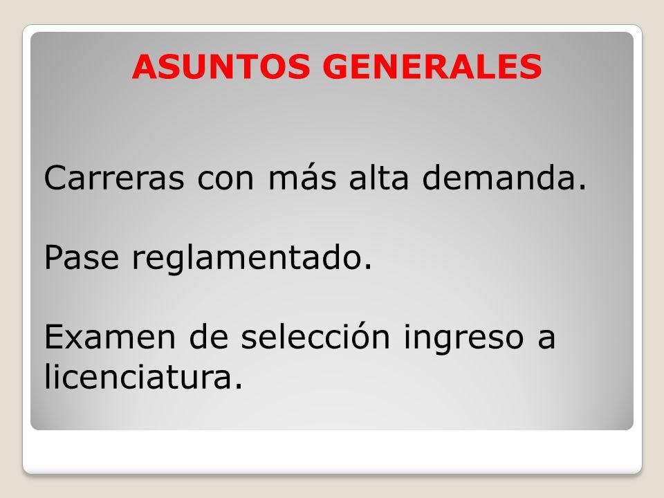 ASUNTOS GENERALES Carreras con más alta demanda. Pase reglamentado.