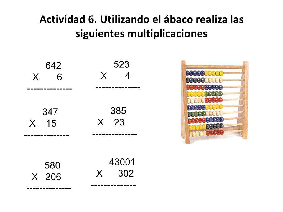 Actividad 6. Utilizando el ábaco realiza las siguientes multiplicaciones